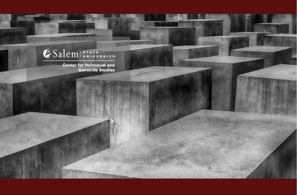 Center for Holocaust and Genocide Studies at Salem State University invites you…