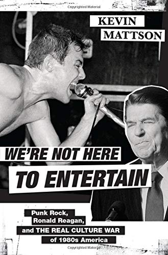 Book Cover: WE'RE NOT HERE TO ENTERTAIN: Punk Rock, Ronald Reagan & the Real Cu…